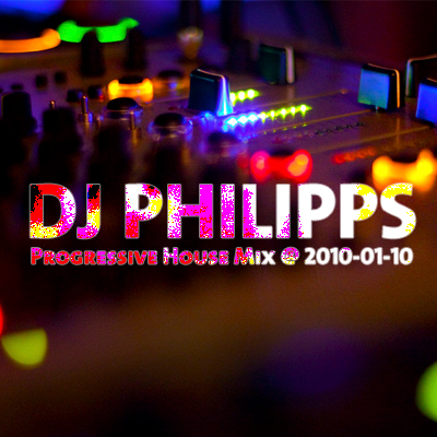 DJ Philipps - Progressive House Mix @ 2010-01-10